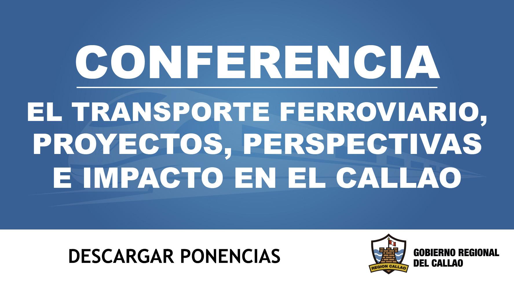 PONENCIAS DE LA CONFERENCIA SOBRE TRANSPORTE FERROVIARIO EN EL CALLAO